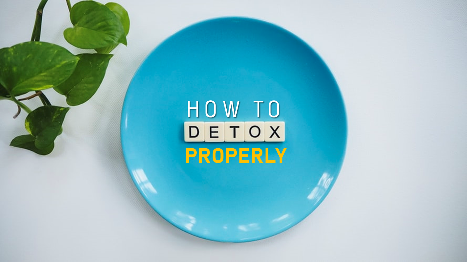 How to detox properly
